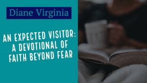 Expected Visitor, Diane Virginia, Devotional, Faith Beyond Fear, Christian Writer