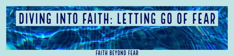 Diving into Faith: Letting Go of Fear, Dawn Ward, Faith Beyond Fear, faithbeyondfear.com
