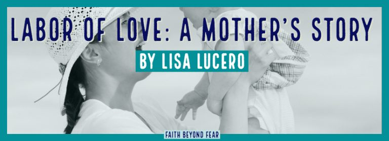 Labor, infertility, Lisa Lucero, Faith Beyond Fear, faithbeyondfear.com