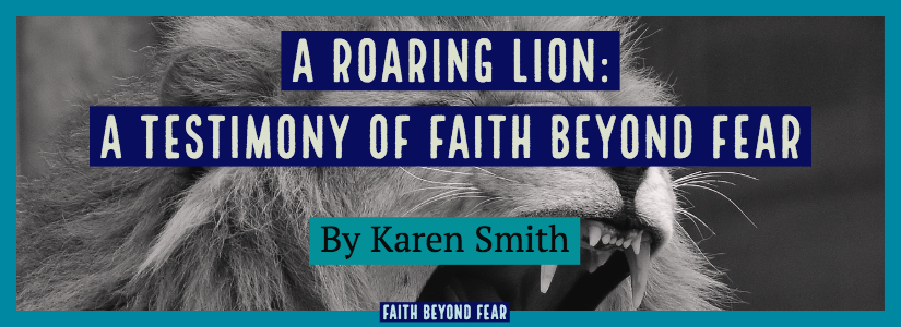 Karen Smith, A Roaring Lion, Eating Disorder, Faith Beyond Fear, faithbeyondfear.com