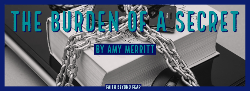burden of a secret, Amy Merritt, Faith Beyond Fear, faithbeyondfear.com