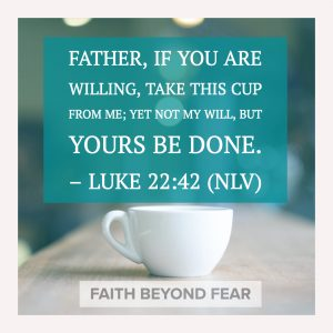 Luke 22:42, Faith Beyond Fear, faithbeyondfear.com