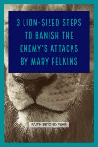 Fear, God, Mary Felkins, Faith Beyond Fear, faithbeyondfear.com, Lion