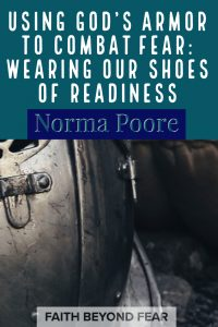 How do I fight fear?, shoes of readiness, Armor of God, Using God's Armor, Faith Beyond Fear, faithbeyondfear.com, Norma Poore, Spiritual warfar