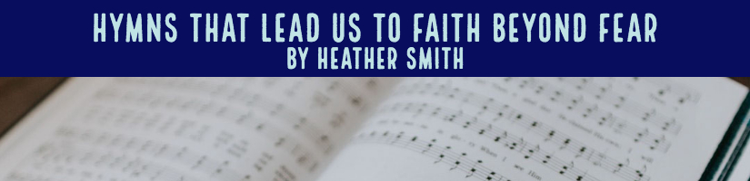Hymns That Lead Us to Faith Beyond Fear, Heather Smith
