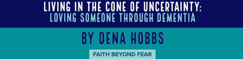 Faith Beyond Fear, faithbeyondfear.com, Dena Hobbs, Dementia